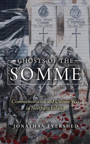 Ghosts of the Somme: Commemoration and Culture War in Northern Ireland (Hardback)