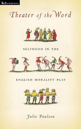 Theater of the Word: Selfhood in the English Morality Play (Hardback)