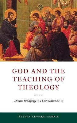 God and the Teaching of Theology: Divine Pedagogy in 1 Corinthians 1-4 - Reading the Scriptures (Hardback)