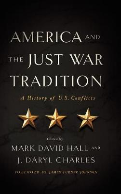 America and the Just War Tradition: A History of U.S. Conflicts (Hardback)
