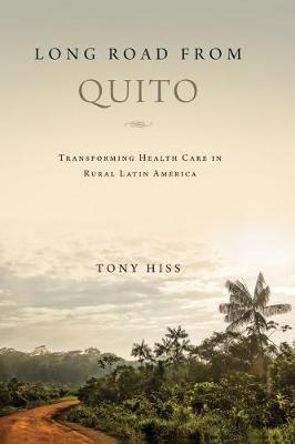 Long Road from Quito: Transforming Health Care in Rural Latin America (Hardback)