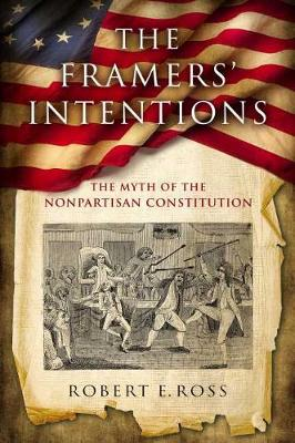 The Framers' Intentions: The Myth of the Nonpartisan Constitution (Hardback)