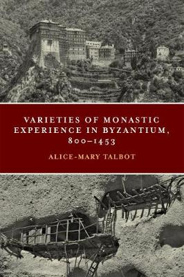 Varieties of Monastic Experience in Byzantium, 800-1453 - Conway Lectures in Medieval Studies (Hardback)