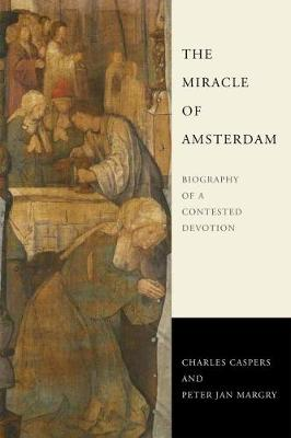The Miracle of Amsterdam: Biography of a Contested Devotion (Hardback)