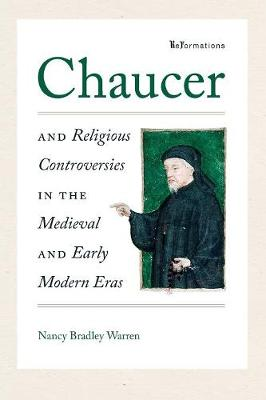 Chaucer and Religious Controversies in the Medieval and Early Modern Eras - ReFormations: Medieval and Early Modern (Paperback)