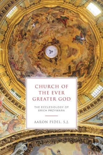 Church of the Ever Greater God: The Ecclesiology of Erich Przywara (Hardback)