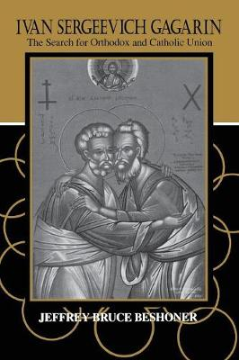 Ivan Sergeevich Gagarin: The Search for Orthodox and Catholic Union (Paperback)