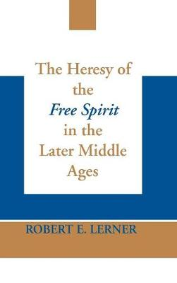 The Heresy of the Free Spirit in the Later Middle Ages (Hardback)