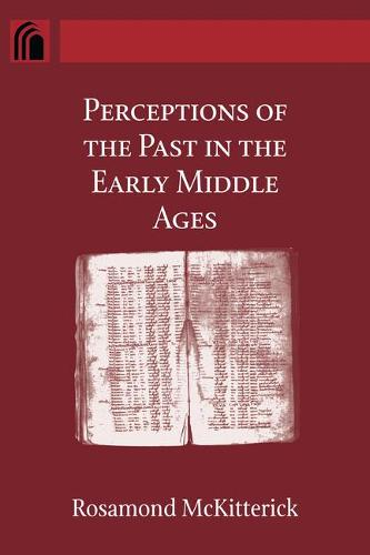 Perceptions of the Past in the Early Middle Ages - Conway Lectures in Medieval Studies (Hardback)