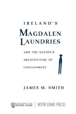 Ireland's Magdalen Laundries and the Nation's Architecture of Containment (Hardback)