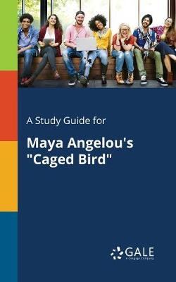 A Study Guide for Maya Angelou's Caged Bird (Paperback)