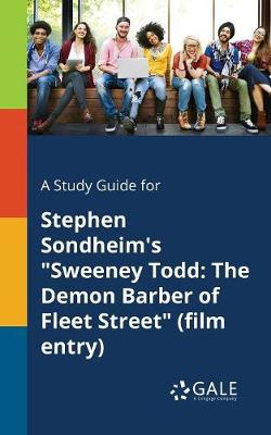 A Study Guide for Stephen Sondheim's Sweeney Todd: The Demon Barber of Fleet Street (Film Entry) (Paperback)