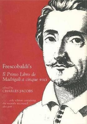 Frescobaldi's Il Primo Libro De Madrigali a Cinque Voci (Hardback)