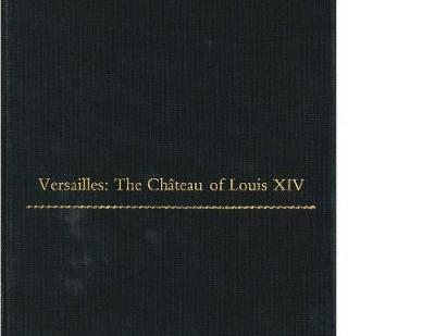 Versailles: The Chateau of Louis XIV - College Art Association Monograph (Hardback)