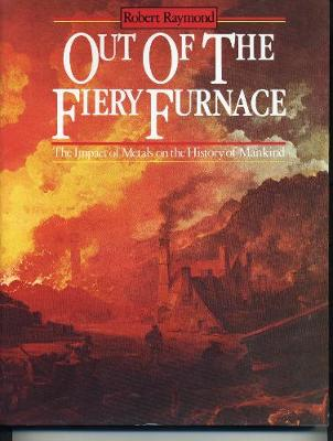Out of the Fiery Furnace: Impact of Metals on the History of Mankind (Hardback)