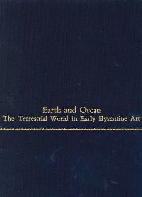 Earth and Ocean: Terrestrial World in Early Byzantine Art - College Art Association Monograph (Hardback)