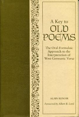 A Key to Old Poems: Oral/Formulaic Rhetorical Context and the Interpretation of Traditional West Germanic Poetry (Hardback)