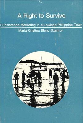 A Right to Survive: Subsistence Marketing in a Lowland Philippine Town (Hardback)