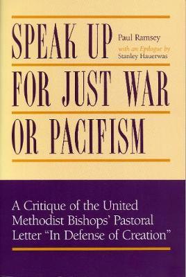 """Speak Up for Just War or Pacifism?: Critique of the United Methodist Bishops' Pastoral Letter """"In Defense of Creation"""" (Hardback)"""