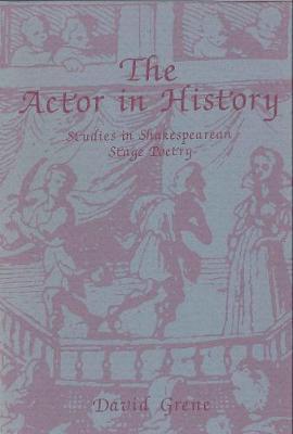 The Actor in History: Studies in Shakespearian Stage Poetry (Hardback)