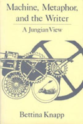 Machine, Metaphor, and the Writer: A Jungian View (Hardback)