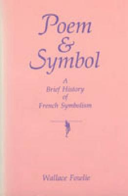 Poem and Symbol: A Brief History of French Symbolism (Hardback)