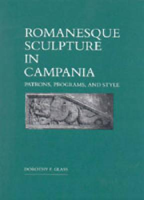 Romanesque Sculpture in Campania: Patrons, Programs and Style (Hardback)
