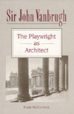 Sir John Vanbrugh: The Playwright as Architect (Hardback)
