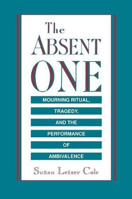 The Absent One: Mourning Ritual, Tragedy and the Performance of Ambivalence (Paperback)