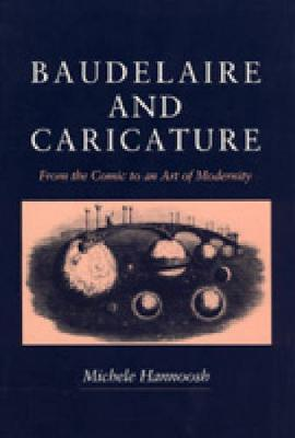 Baudelaire and Caricature: From the Comic to the Art of Modernity (Hardback)