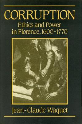 Corruption: Ethics and Power in Florence, 1600-1770 (Hardback)