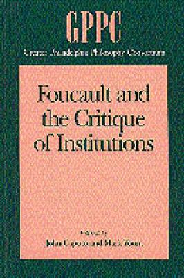 Foucault and the Critique of Institutions - Studies of the Greater Philadelphia Philosophy Consortium (Hardback)