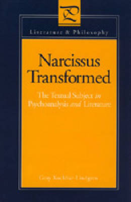 Narcissus Transformed: Textual Subject in Psychoanalysis and Literature - Literature & Philosophy (Hardback)