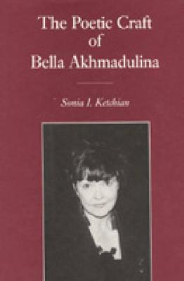 The Poetic Craft of Bella Akhmadulina (Hardback)