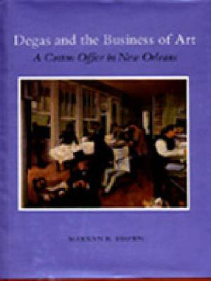 """Degas and the Business of Art: """"A Cotton Office in New Orleans"""" - College Art Association Monograph 51 (Hardback)"""