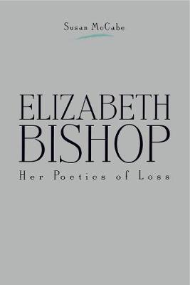 Elizabeth Bishop: Her Poetics of Loss (Paperback)