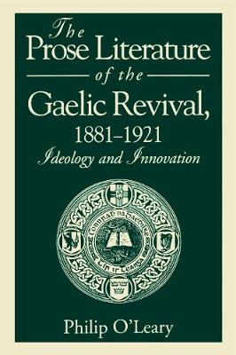 The Prose Literature of the Gaelic Revival, 1881-1921: Ideology and Innovation (Paperback)