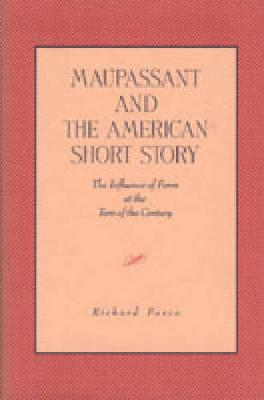 Maupassant and the American Short Story: The Influence of Form at the Turn of the Century (Hardback)