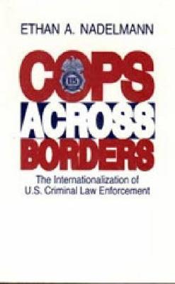 Cops Across Borders: The Internationalization of U.S. Criminal Law Enforcement (Hardback)