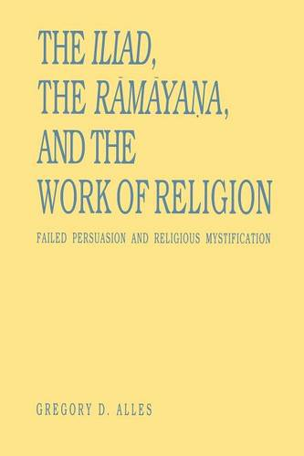 The Iliad, the Ramayana, and the Work of Religion: Failed Persuasion and Religious Mystification - Penn State Series in the History of the Book (Paperback)