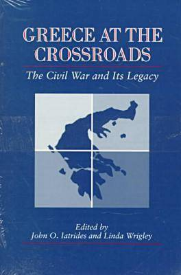 Greece at the Crossroads: The Civil War and Its Legacy (Paperback)