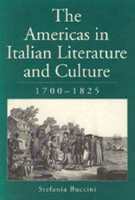 The Americas in Italian Literature and Culture, 1700-1825 (Hardback)