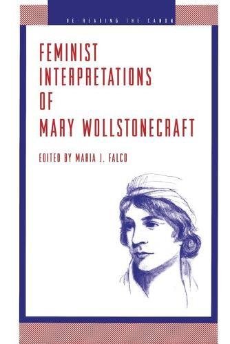 Feminist Interpretations of Mary Wollstonecraft - Re-Reading the Canon (Paperback)