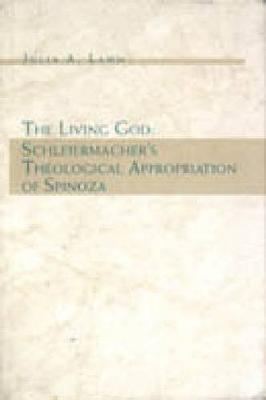 The Living God: Schleiermacher's Theological Appropriation of Spinoza (Hardback)