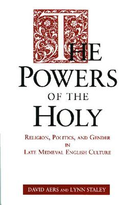 The Powers of the Holy: Religion, Politics, and Gender in Late Medieval English Culture (Paperback)