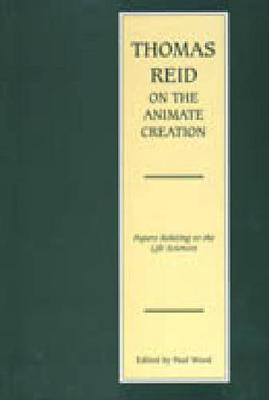 Thomas Reid on the Animate Creation: Papers Relating to the Life Sciences - Edinburgh Edition of Thomas Reid 2 (Hardback)