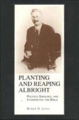 Planting and Reaping Albright: Politics, Ideology, and Interpreting the Bible (Hardback)