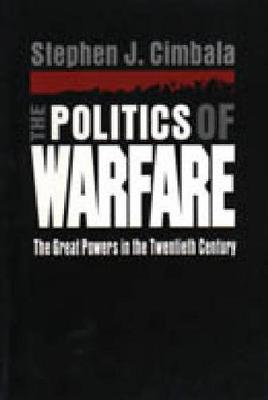 The Politics of Warfare: The Great Powers in the Twentieth Century (Hardback)