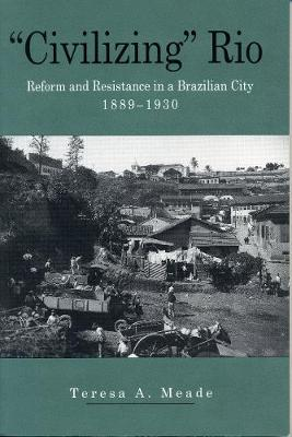 """Civilizing"" Rio: Reform and Resistance in a Brazilian City, 1889-1930 (Paperback)"