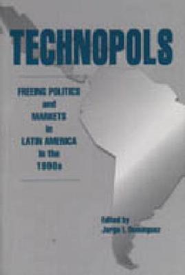 Technopols: Freeing Politics and Markets in Latin America in the 1990s (Hardback)